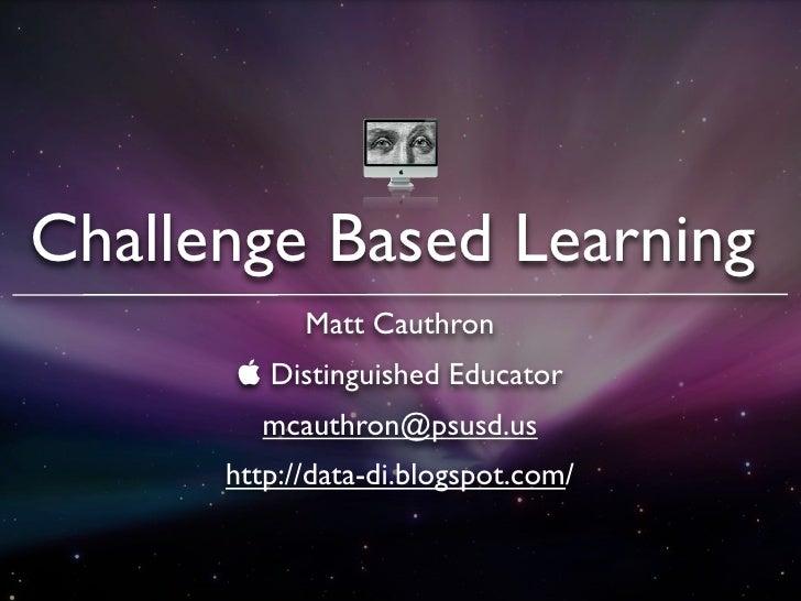 Challenge Based Learning             Matt Cauthron        Distinguished Educator         mcauthron@psusd.us       http://...