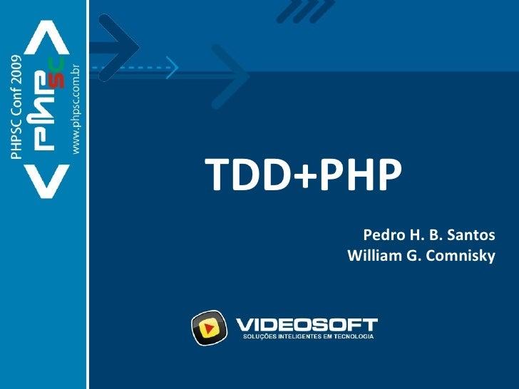 TDD+PHP Pedro H. B. Santos William G. Comnisky