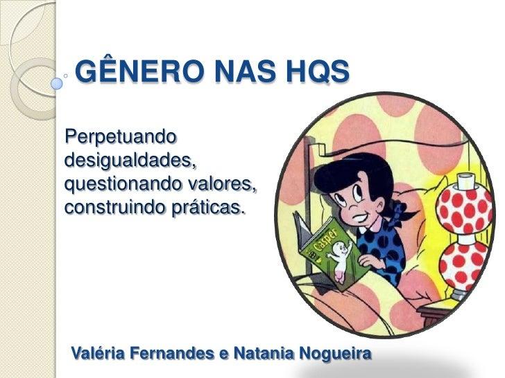 GÊNERO NAS HQSPerpetuandodesigualdades,questionando valores,construindo práticas.Valéria Fernandes e Natania Nogueira