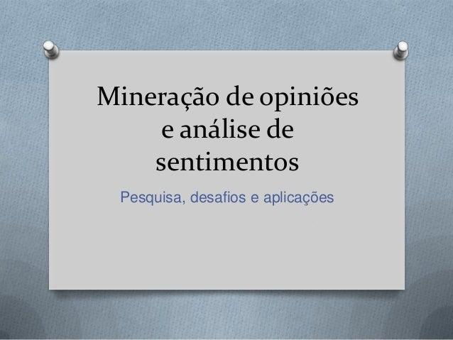 Mineração de opiniões e análise de sentimentos Pesquisa, desafios e aplicações
