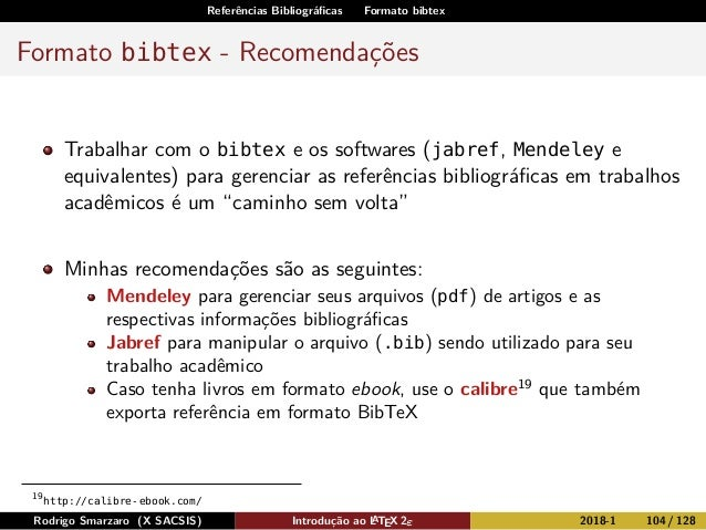 Referências Bibliográficas Formato bibtex Formato bibtex - Recomendações Trabalhar com o bibtex e os softwares (jabref, Men...