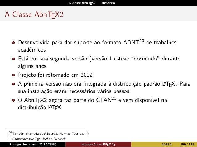 A classe AbnTEX2 Histórico A Classe AbnTEX2 Desenvolvida para dar suporte ao formato ABNT20 de trabalhos acadêmicos Está e...