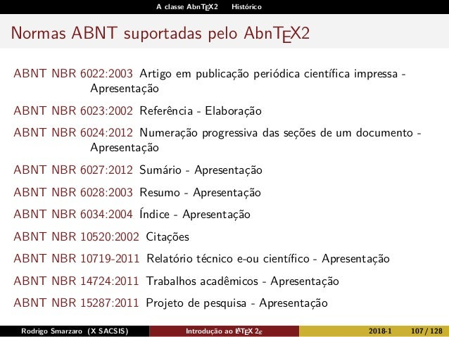 A classe AbnTEX2 Histórico Normas ABNT suportadas pelo AbnTEX2 ABNT NBR 6022:2003 Artigo em publicação periódica científica...