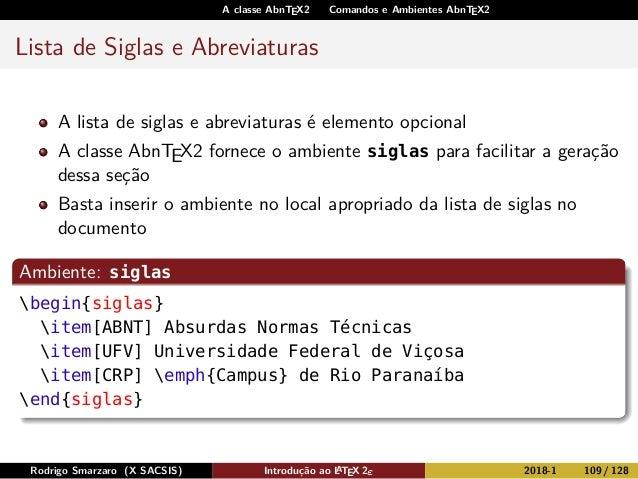 A classe AbnTEX2 Comandos e Ambientes AbnTEX2 Lista de Siglas e Abreviaturas A lista de siglas e abreviaturas é elemento o...