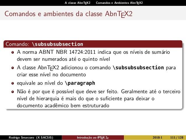 A classe AbnTEX2 Comandos e Ambientes AbnTEX2 Comandos e ambientes da classe AbnTEX2 Comando: subsubsubsection A norma ABN...
