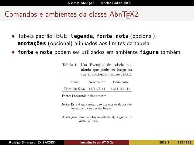 A classe AbnTEX2 Tabelas Padrão IBGE Comandos e ambientes da classe AbnTEX2 Tabela padrão IBGE: legenda, fonte, nota (opci...