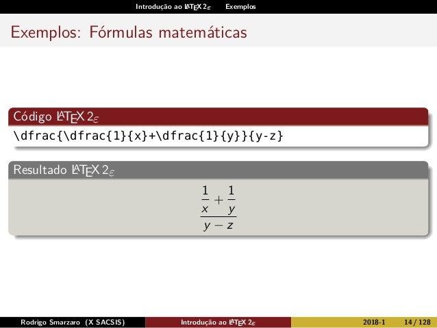 Introdução ao LATEX 2ε Exemplos Exemplos: Fórmulas matemáticas Código LATEX2ε dfrac{dfrac{1}{x}+dfrac{1}{y}}{y-z} Resultad...