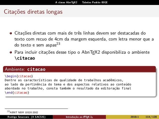 A classe AbnTEX2 Tabelas Padrão IBGE Citações diretas longas Citações diretas com mais de três linhas devem ser destacadas...