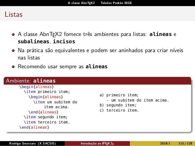 A classe AbnTEX2 Tabelas Padrão IBGE Listas A classe AbnTEX2 fornece três ambientes para listas: alineas e subalineas, inc...