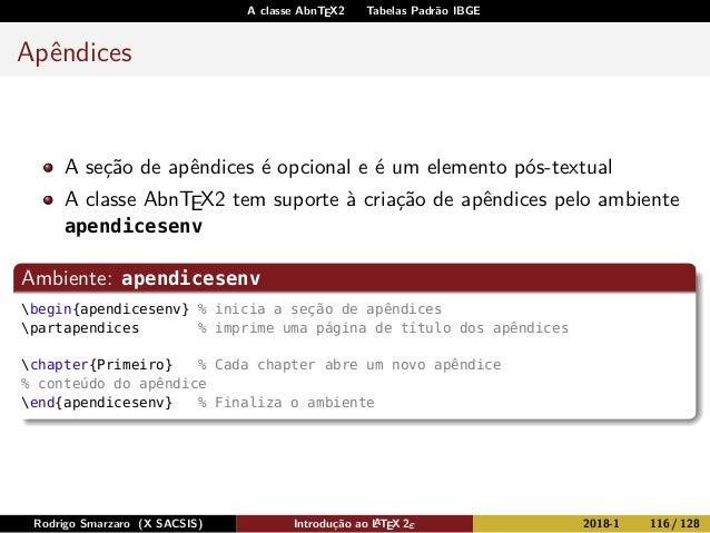 A classe AbnTEX2 Tabelas Padrão IBGE Apêndices A seção de apêndices é opcional e é um elemento pós-textual A classe AbnTEX...