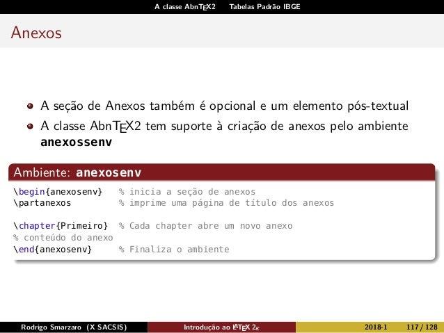 A classe AbnTEX2 Tabelas Padrão IBGE Anexos A seção de Anexos também é opcional e um elemento pós-textual A classe AbnTEX2...