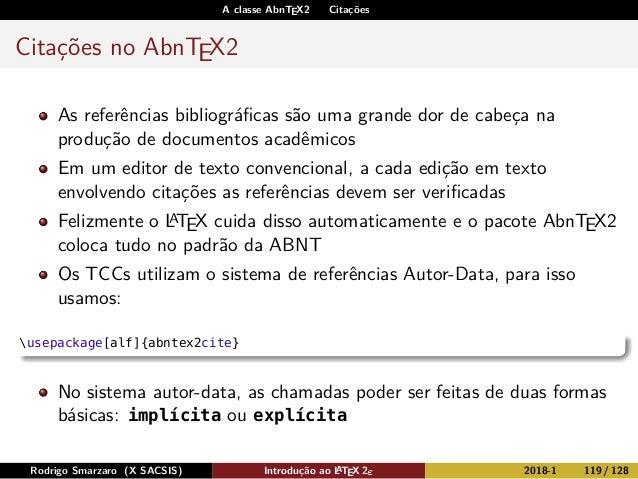 A classe AbnTEX2 Citações Citações no AbnTEX2 As referências bibliográficas são uma grande dor de cabeça na produção de doc...