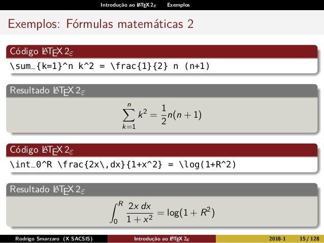 Introdução ao LATEX 2ε Exemplos Exemplos: Fórmulas matemáticas 2 Código LATEX2ε sum_{k=1}^n k^2 = frac{1}{2} n (n+1) Resul...