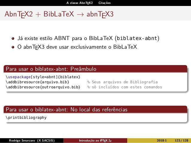 A classe AbnTEX2 Citações AbnTEX2 + BibLaTeX → abnTEX3 Já existe estilo ABNT para o BibLaTeX (biblatex-abnt) O abnTEX3 dev...