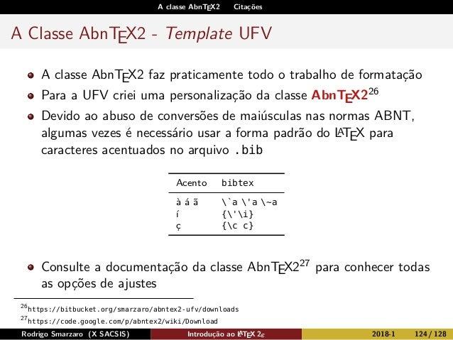 A classe AbnTEX2 Citações A Classe AbnTEX2 - Template UFV A classe AbnTEX2 faz praticamente todo o trabalho de formatação ...