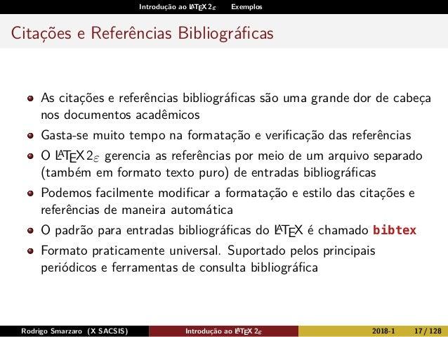 Introdução ao LATEX 2ε Exemplos Citações e Referências Bibliográficas As citações e referências bibliográficas são uma grand...