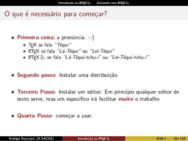 Introdução ao LATEX 2ε Iniciando com LATEX 2ε O que é necessário para começar? Primeira coisa, a pronúncia. :-) TEX se fal...