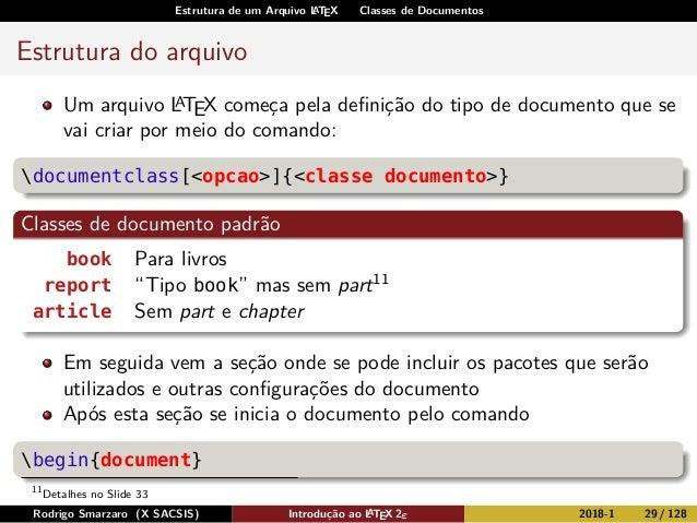 Estrutura de um Arquivo LATEX Classes de Documentos Estrutura do arquivo Um arquivo LATEX começa pela definição do tipo de ...