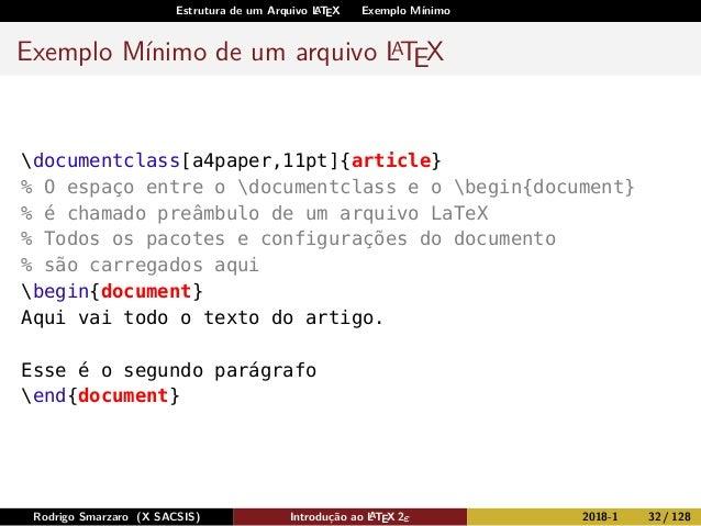 Estrutura de um Arquivo LATEX Exemplo Mínimo Exemplo Mínimo de um arquivo LATEX documentclass[a4paper,11pt]{article} % O e...