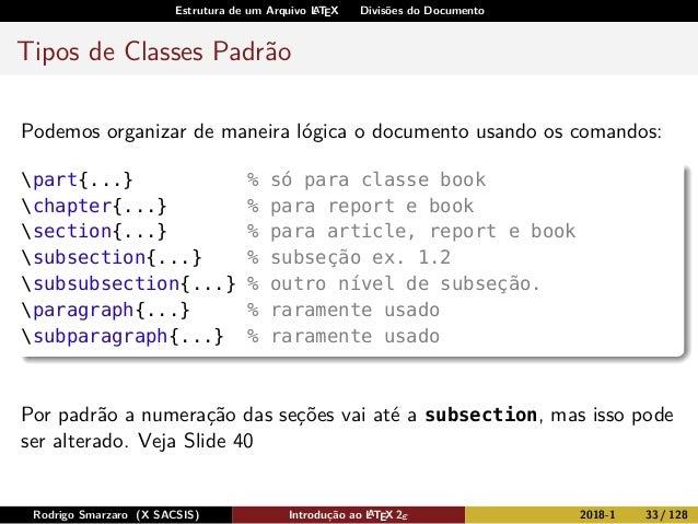 Estrutura de um Arquivo LATEX Divisões do Documento Tipos de Classes Padrão Podemos organizar de maneira lógica o document...