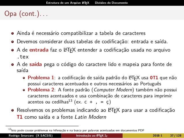 Estrutura de um Arquivo LATEX Divisões do Documento Opa (cont.). . . Ainda é necessário compatibilizar a tabela de caracte...