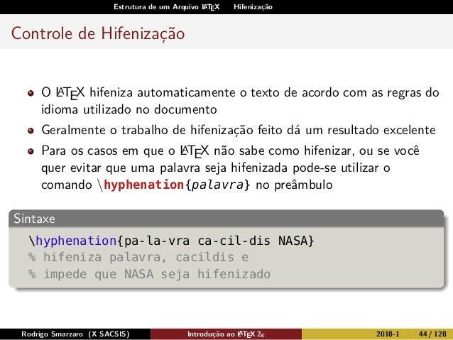 Estrutura de um Arquivo LATEX Hifenização Controle de Hifenização O LATEX hifeniza automaticamente o texto de acordo com a...