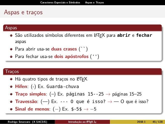 Caracteres Especiais e Símbolos Aspas e Traços Aspas e traços Aspas São utilizados símbolos diferentes em LATEX para abrir...