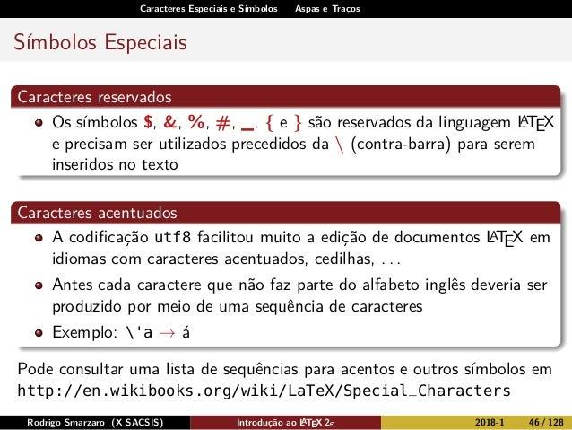 Caracteres Especiais e Símbolos Aspas e Traços Símbolos Especiais Caracteres reservados Os símbolos $, &, %, #, _, { e } s...