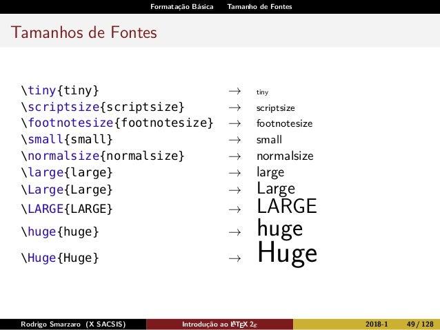 Formatação Básica Tamanho de Fontes Tamanhos de Fontes tiny{tiny} → tiny scriptsize{scriptsize} → scriptsize footnotesize{...