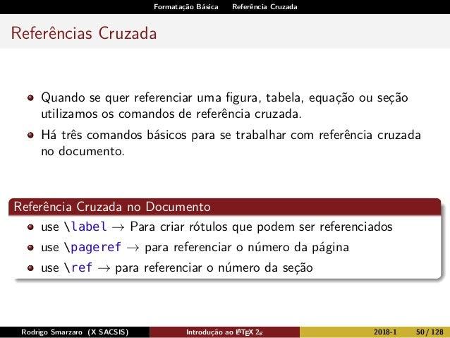 Formatação Básica Referência Cruzada Referências Cruzada Quando se quer referenciar uma figura, tabela, equação ou seção ut...