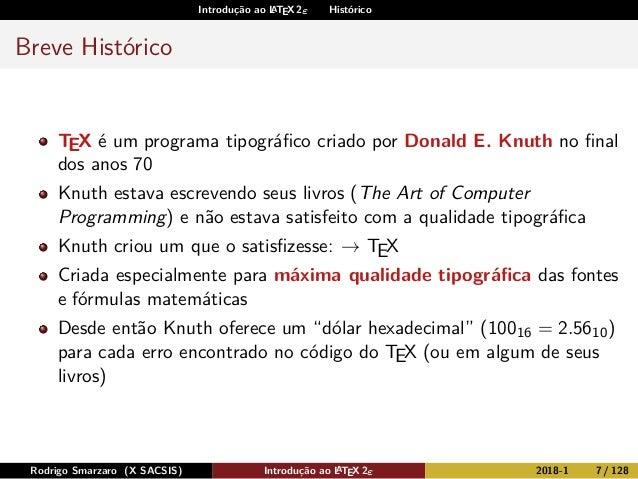 Introdução ao LATEX 2ε Histórico Breve Histórico TEX é um programa tipográfico criado por Donald E. Knuth no final dos anos ...