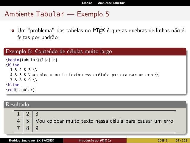 """Tabelas Ambiente Tabular Ambiente Tabular — Exemplo 5 Um """"problema"""" das tabelas no LATEX é que as quebras de linhas não é ..."""