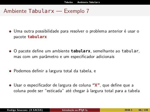 Tabelas Ambiente Tabularx Ambiente Tabularx — Exemplo 7 Uma outra possibilidade para resolver o problema anterior é usar o...
