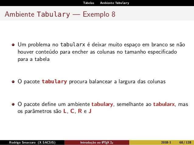 Tabelas Ambiente Tabulary Ambiente Tabulary — Exemplo 8 Um problema no tabularx é deixar muito espaço em branco se não hou...