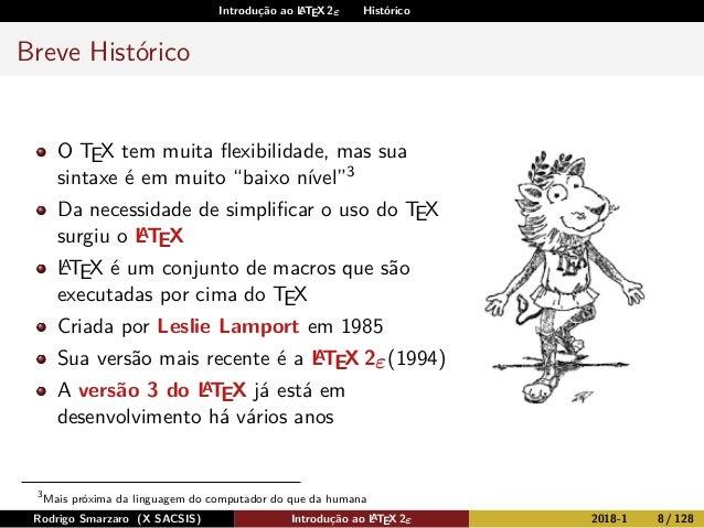 """Introdução ao LATEX 2ε Histórico Breve Histórico O TEX tem muita flexibilidade, mas sua sintaxe é em muito """"baixo nível""""3 D..."""