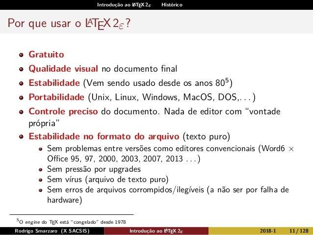 Introdução ao LATEX 2ε Histórico Por que usar o LATEX2ε? Gratuito Qualidade visual no documento final Estabilidade (Vem sen...