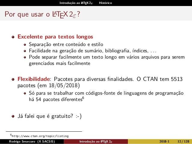 Introdução ao LATEX 2ε Histórico Por que usar o LATEX2ε? Excelente para textos longos Separação entre conteúdo e estilo Fa...