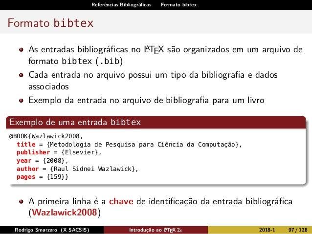 Referências Bibliográficas Formato bibtex Formato bibtex As entradas bibliográficas no LATEX são organizados em um arquivo d...