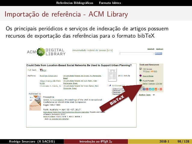 Referências Bibliográficas Formato bibtex Importação de referência - ACM Library Os principais periódicos e serviços de ind...