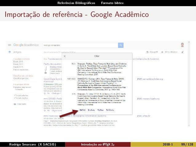 Referências Bibliográficas Formato bibtex Importação de referência - Google Acadêmico Rodrigo Smarzaro (X SACSIS) Introduçã...
