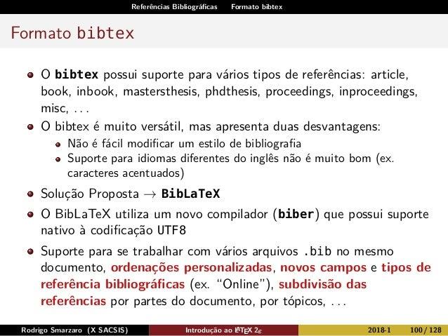 Referências Bibliográficas Formato bibtex Formato bibtex O bibtex possui suporte para vários tipos de referências: article,...