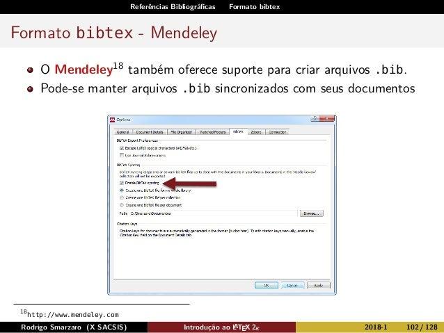 Referências Bibliográficas Formato bibtex Formato bibtex - Mendeley O Mendeley18 também oferece suporte para criar arquivos...