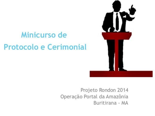 Minicurso de Protocolo e Cerimonial  Projeto Rondon 2014 Operação Portal da Amazônia Buritirana - MA