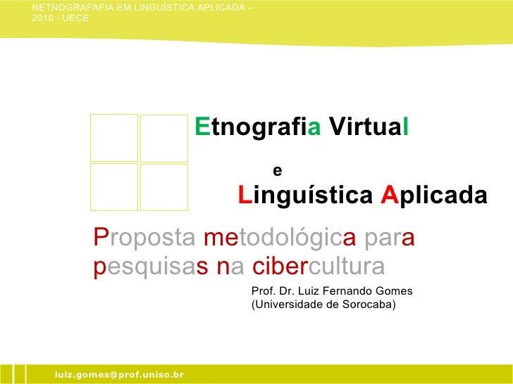 [email_address] Prof. Dr. Luiz Fernando Gomes P roposta  me todológic a  par a p esquisa s n a  ciber cultura Prof. Dr. Lu...