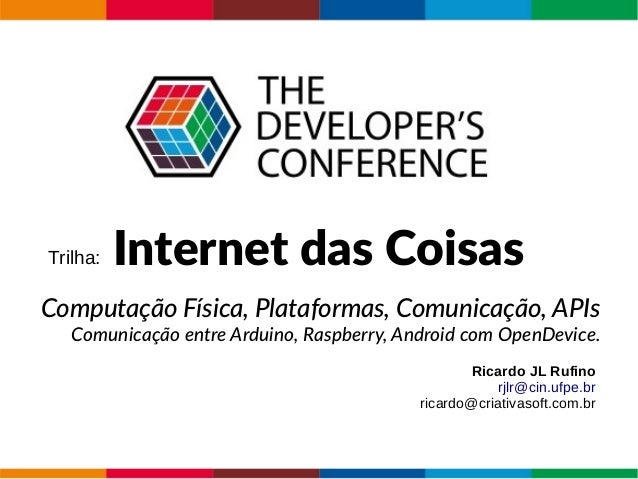 Trilha: Internet das Coisas Computação Física, Plataformas, Comunicação, APIs Comunicação entre Arduino, Raspberry, Androi...