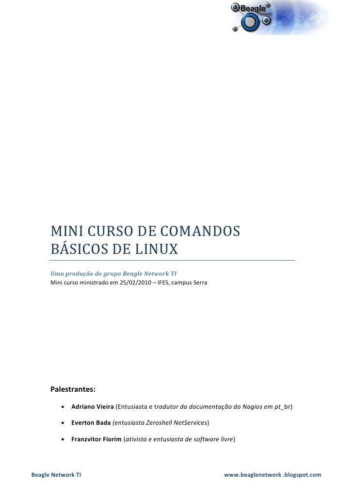 MINI CURSO DE COMANDOS       BÁSICOS DE LINUX       Uma produção do grupo Beagle Network TI       Mini curso ministrado em...