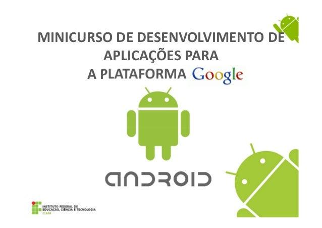 MINICURSO DE DESENVOLVIMENTO DEAPLICAÇÕES PARAA PLATAFORMA Google