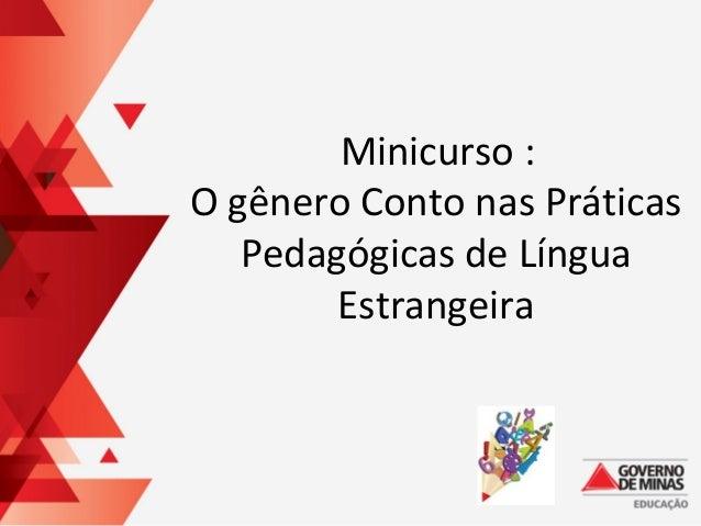 Minicurso : O gênero Conto nas Práticas Pedagógicas de Língua Estrangeira