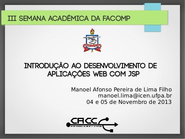 III Semana Acadêmica da FACOMP  Introdução ao Desenvolvimento de Aplicações WEB com JSP Manoel Afonso Pereira de Lima Filh...