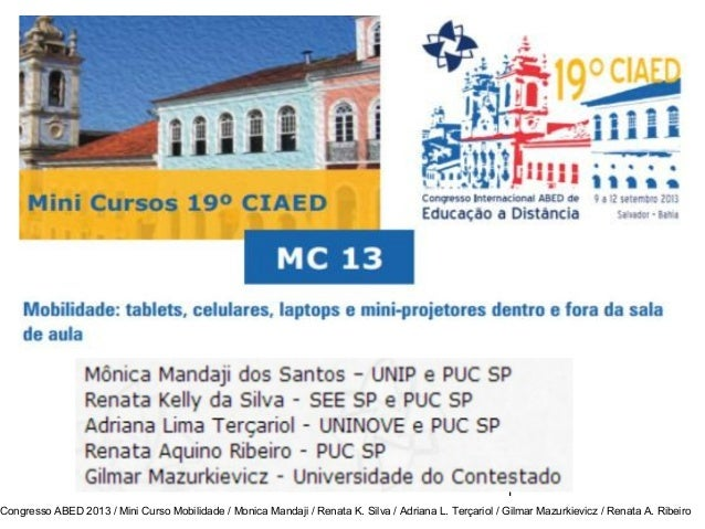 1 Congresso ABED 2013 / Mini Curso Mobilidade / Monica Mandaji / Renata K. Silva / Adriana L. Terçariol / Gilmar Mazurkiev...
